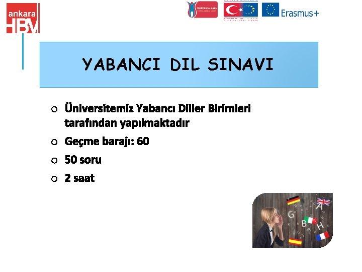 YABANCI DIL SINAVI o Üniversitemiz Yabancı Diller Birimleri tarafından yapılmaktadır o Geçme barajı: 60