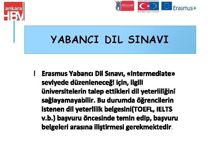 YABANCI DIL SINAVI ! Erasmus Yabancı Dil Sınavı, «intermediate» seviyede düzenleneceği için, ilgili üniversitelerin
