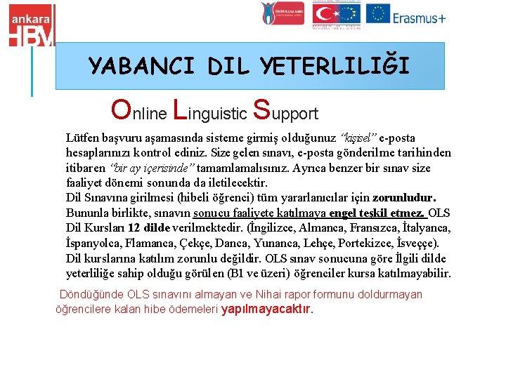 """YABANCI DIL YETERLILIĞI Online Linguistic Support Lütfen başvuru aşamasında sisteme girmiş olduğunuz """"kişisel"""" e-posta"""