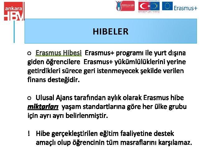 HIBELER o Erasmus Hibesi Erasmus+ programı ile yurt dışına giden öğrencilere Erasmus+ yükümlülüklerini yerine