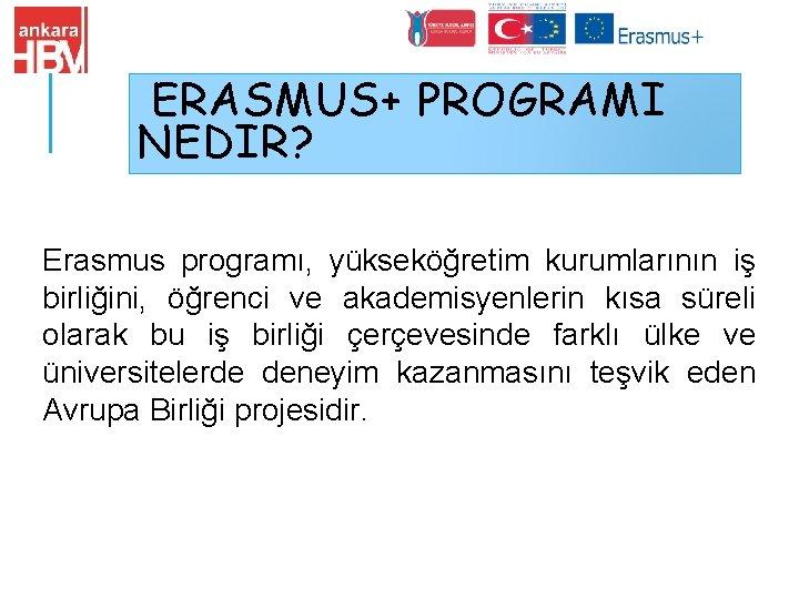 ERASMUS+ PROGRAMI NEDIR? Erasmus programı, yükseköğretim kurumlarının iş birliğini, öğrenci ve akademisyenlerin kısa süreli