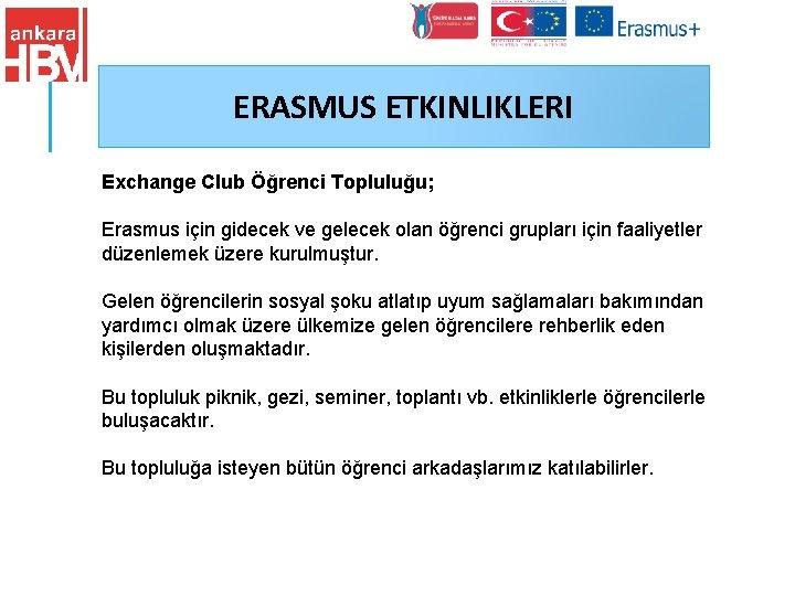 ERASMUS ETKINLIKLERI Exchange Club Öğrenci Topluluğu; Erasmus için gidecek ve gelecek olan öğrenci grupları