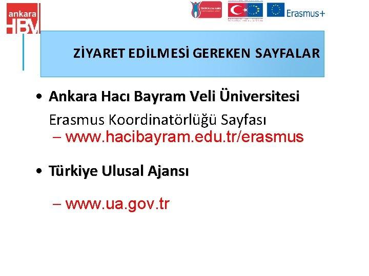 ZİYARET EDİLMESİ GEREKEN SAYFALAR • Ankara Hacı Bayram Veli Üniversitesi Erasmus Koordinatörlüğü Sayfası –