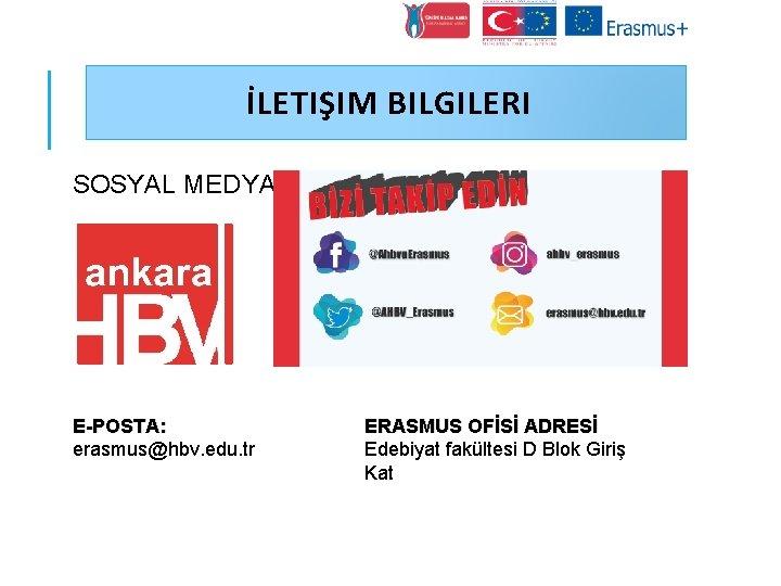 İLETIŞIM BILGILERI SOSYAL MEDYA E-POSTA: erasmus@hbv. edu. tr ERASMUS OFİSİ ADRESİ Edebiyat fakültesi