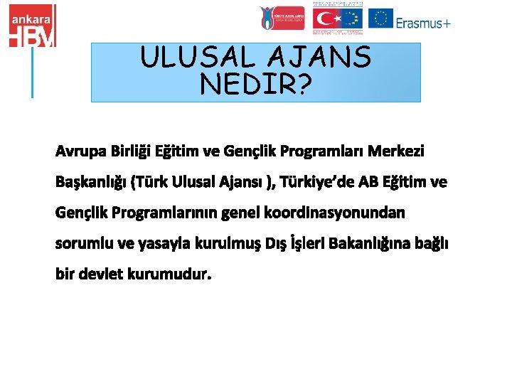 ULUSAL AJANS NEDIR? Avrupa Birliği Eğitim ve Gençlik Programları Merkezi Başkanlığı (Türk Ulusal Ajansı