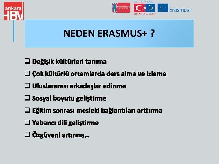 NEDEN ERASMUS+ ? q Değişik kültürleri tanıma q Çok kültürlü ortamlarda ders alma ve