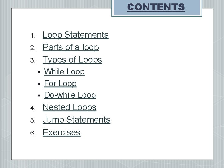 CONTENTS Loop Statements Parts of a loop Types of Loops 1. 2. 3. §