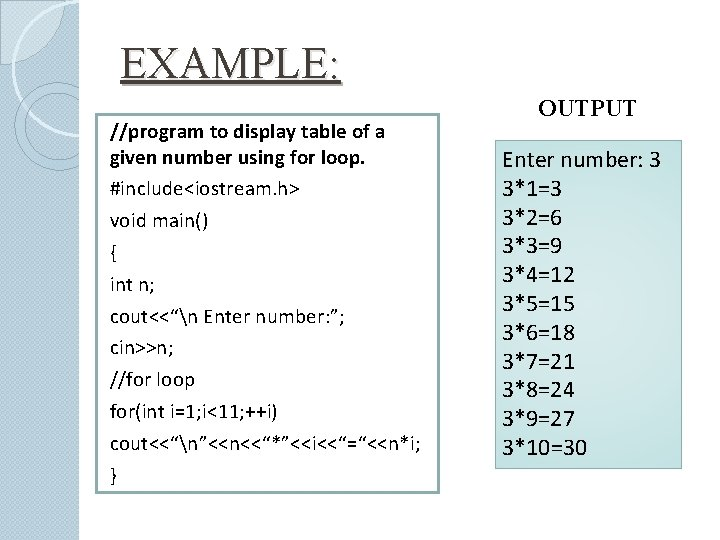 EXAMPLE: //program to display table of a given number using for loop. #include<iostream. h>