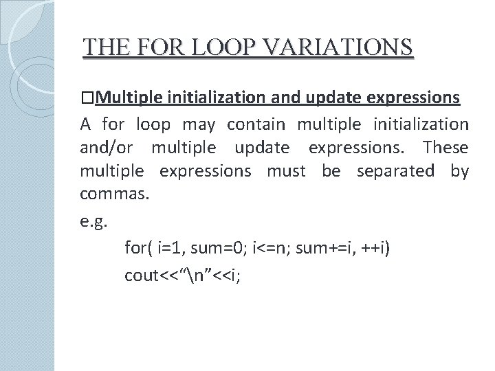 THE FOR LOOP VARIATIONS �Multiple initialization and update expressions A for loop may contain