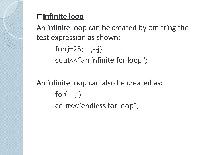 �Infinite loop An infinite loop can be created by omitting the test expression as