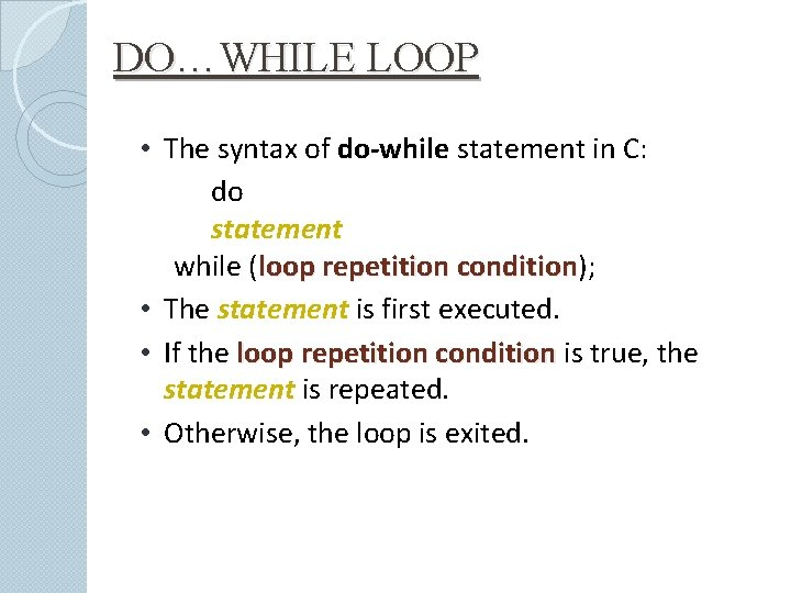 DO…WHILE LOOP • The syntax of do-while statement in C: do statement while (loop