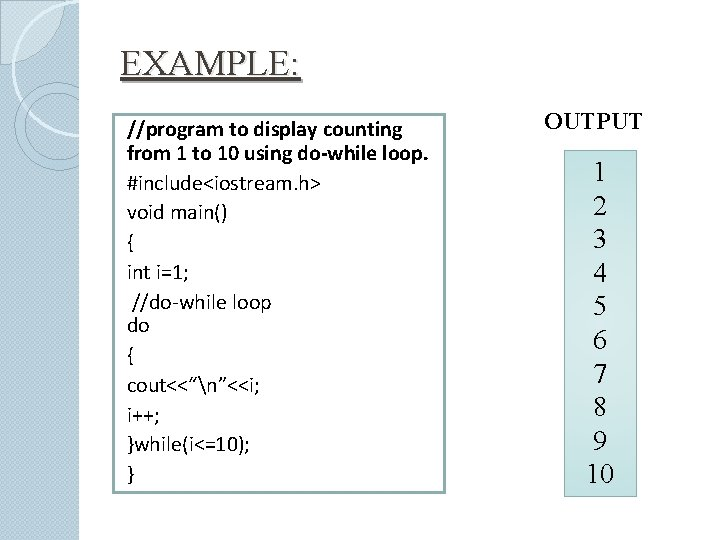 EXAMPLE: //program to display counting from 1 to 10 using do-while loop. #include<iostream. h>