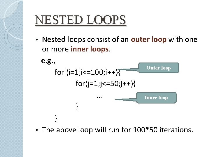 NESTED LOOPS Nested loops consist of an outer loop with one or more inner