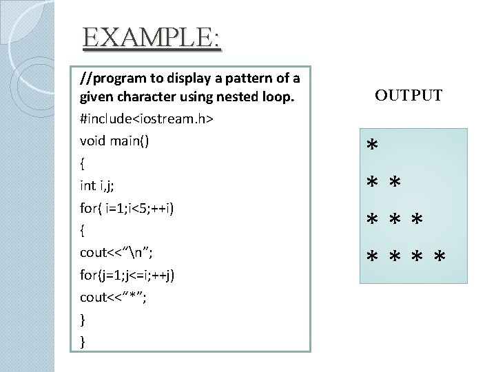 EXAMPLE: //program to display a pattern of a given character using nested loop. #include<iostream.