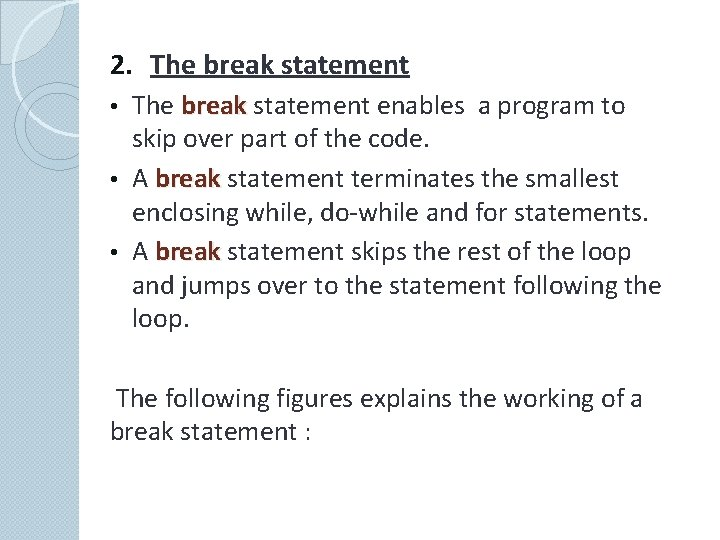 2. The break statement enables a program to skip over part of the code.