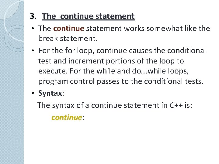 3. The continue statement • The continue statement works somewhat like the break statement.