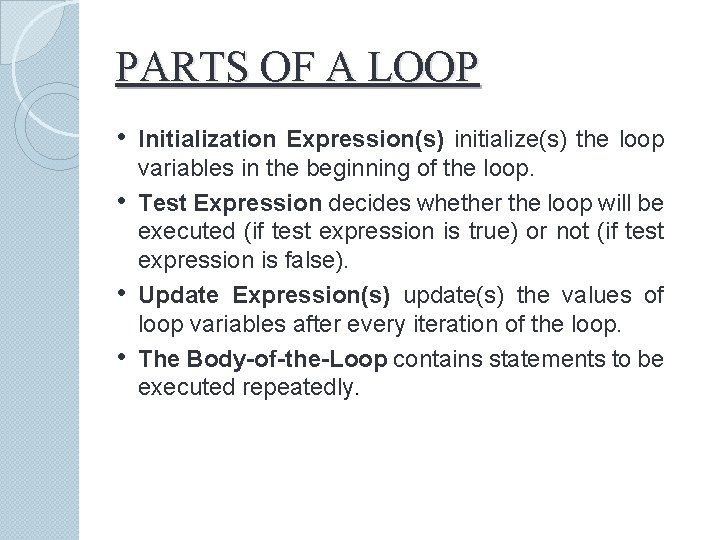 PARTS OF A LOOP • Initialization Expression(s) initialize(s) the loop • • • variables