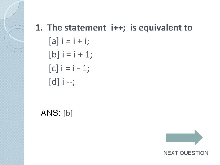 1. The statement i++; is equivalent to [a] i = i + i; [b]