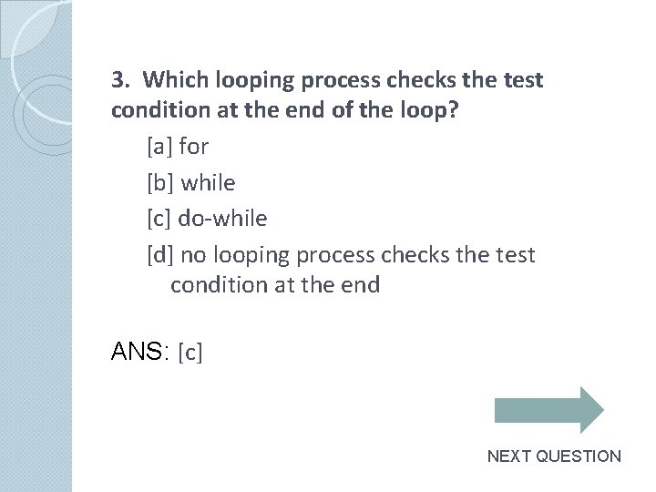 3. Which looping process checks the test condition at the end of the loop?