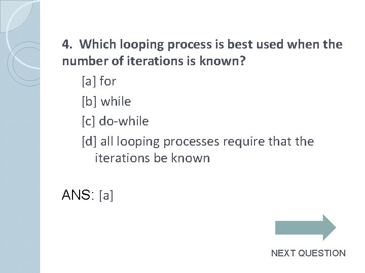 4. Which looping process is best used when the number of iterations is known?