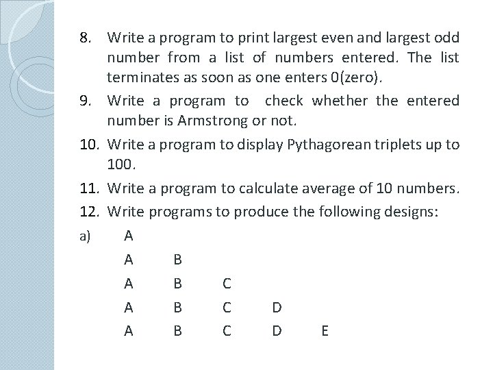 8. Write a program to print largest even and largest odd number from a