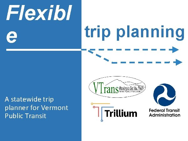 Flexibl trip planning e A statewide trip planner for Vermont Public Transit