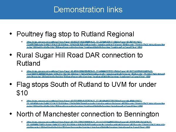 Demonstration links • Poultney flag stop to Rutland Regional ○ https: //plan. govermont. org/#plan?