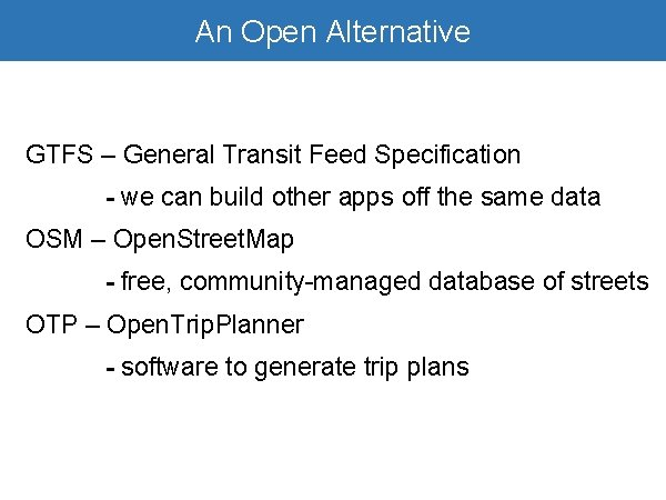 Open Alternative Google. An. Transit is Awesome GTFS – General Transit Feed Specification -