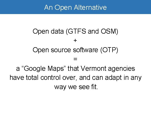 Open Alternative Google. An. Transit is Awesome Open data (GTFS and OSM) + Open