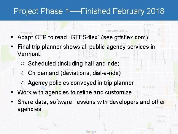 "Project Phase 1—Finished February 2018 • Adapt OTP to read ""GTFS-flex"" (see gtfsflex. com)"