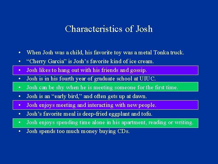 Characteristics of Josh • • • When Josh was a child, his favorite toy
