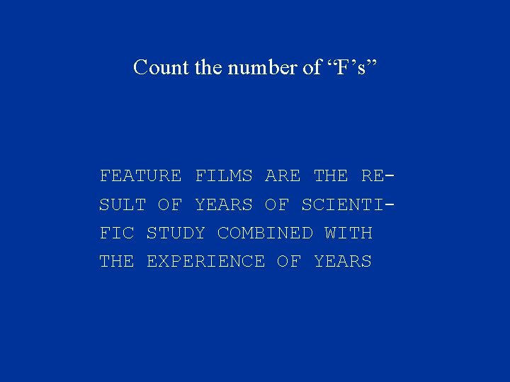 """Count the number of """"F's"""" FEATURE FILMS ARE THE RESULT OF YEARS OF SCIENTIFIC"""