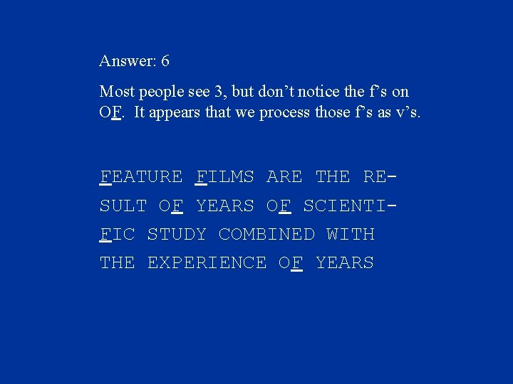 Answer: 6 Most people see 3, but don't notice the f's on OF. It