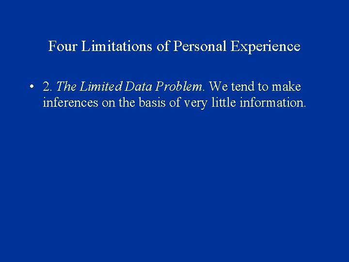 Four Limitations of Personal Experience • 2. The Limited Data Problem. We tend to