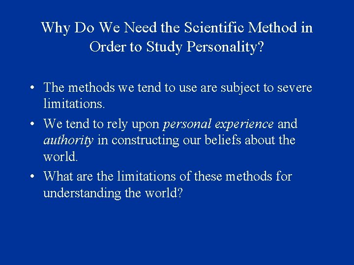 Why Do We Need the Scientific Method in Order to Study Personality? • The
