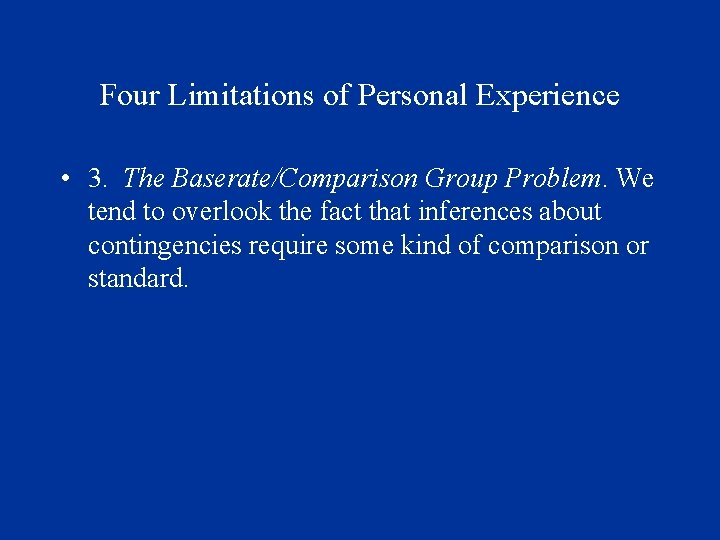 Four Limitations of Personal Experience • 3. The Baserate/Comparison Group Problem. We tend to
