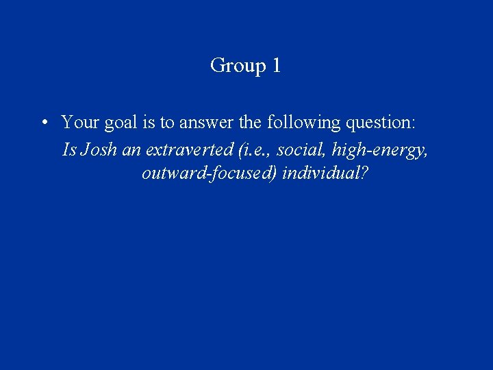 Group 1 • Your goal is to answer the following question: Is Josh an