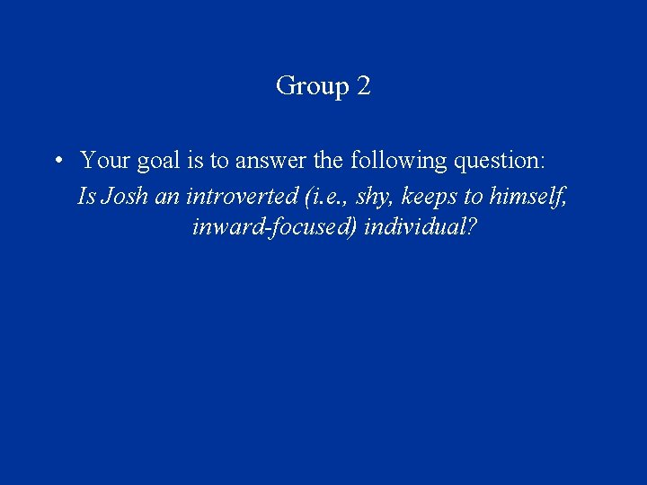 Group 2 • Your goal is to answer the following question: Is Josh an