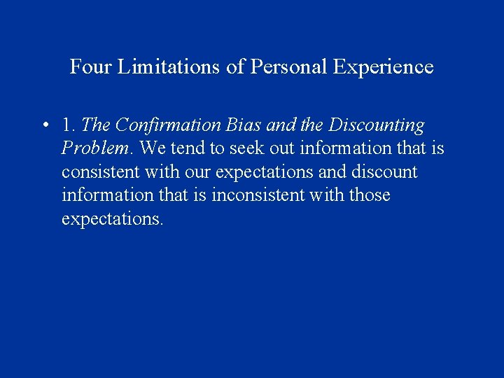 Four Limitations of Personal Experience • 1. The Confirmation Bias and the Discounting Problem.