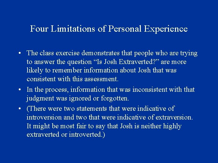 Four Limitations of Personal Experience • The class exercise demonstrates that people who are