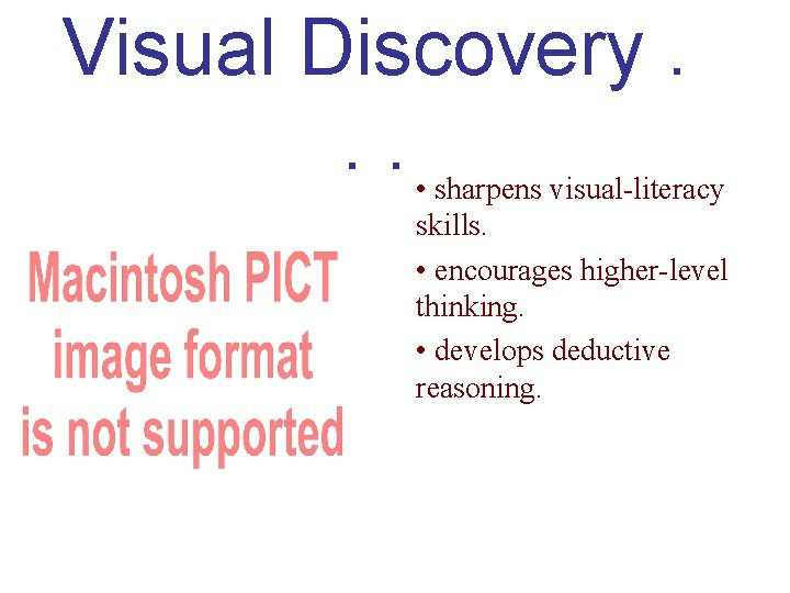 Visual Discovery. . . • sharpens visual-literacy skills. • encourages higher-level thinking. • develops