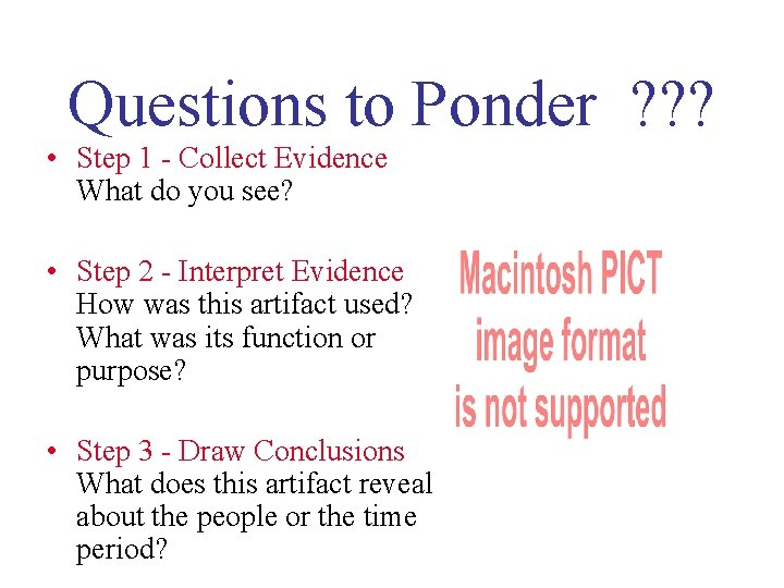 Questions to Ponder ? ? ? • Step 1 - Collect Evidence What do