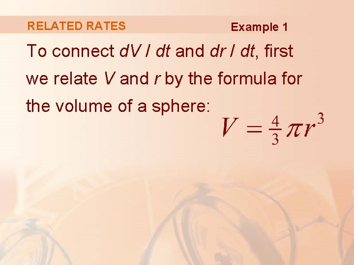 RELATED RATES Example 1 To connect d. V / dt and dr / dt,