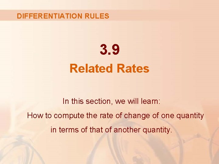 DIFFERENTIATION RULES 3. 9 Related Rates In this section, we will learn: How to