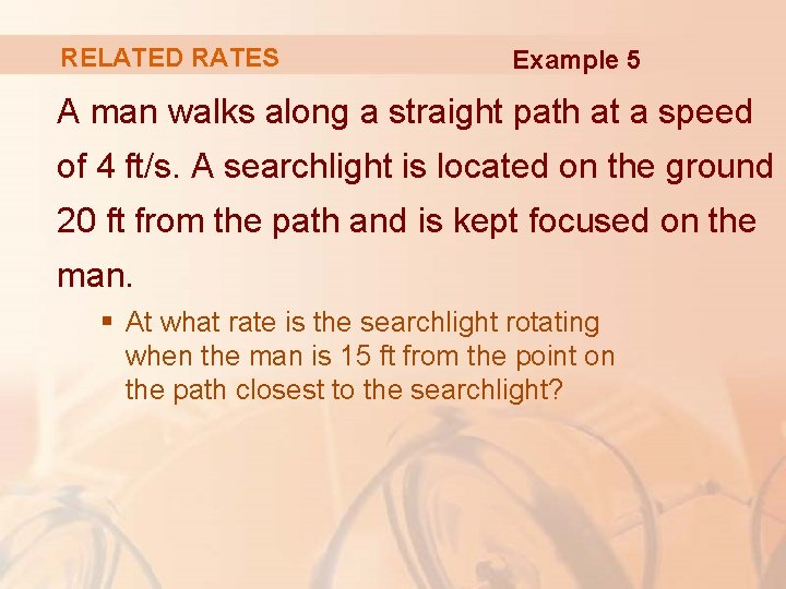 RELATED RATES Example 5 A man walks along a straight path at a speed