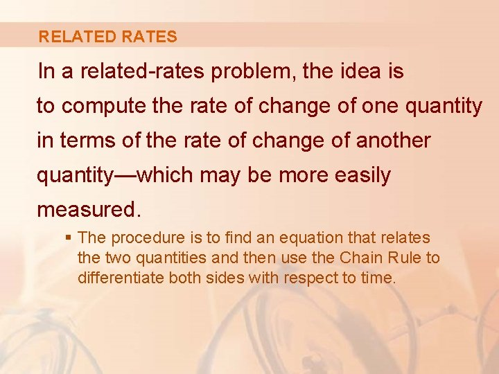 RELATED RATES In a related-rates problem, the idea is to compute the rate of