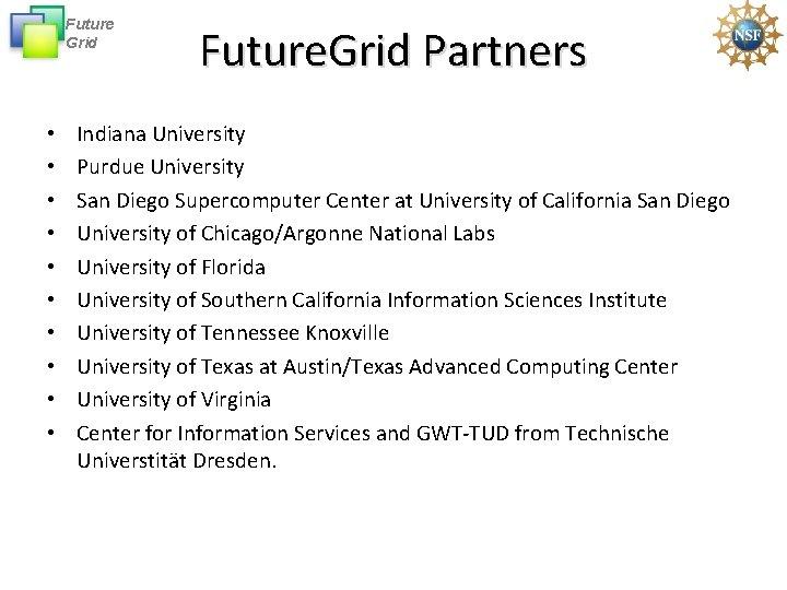 Future Grid • • • Future. Grid Partners Indiana University Purdue University San Diego