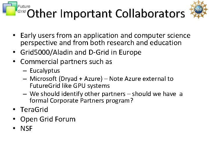Future Grid Other Important Collaborators • Early users from an application and computer science