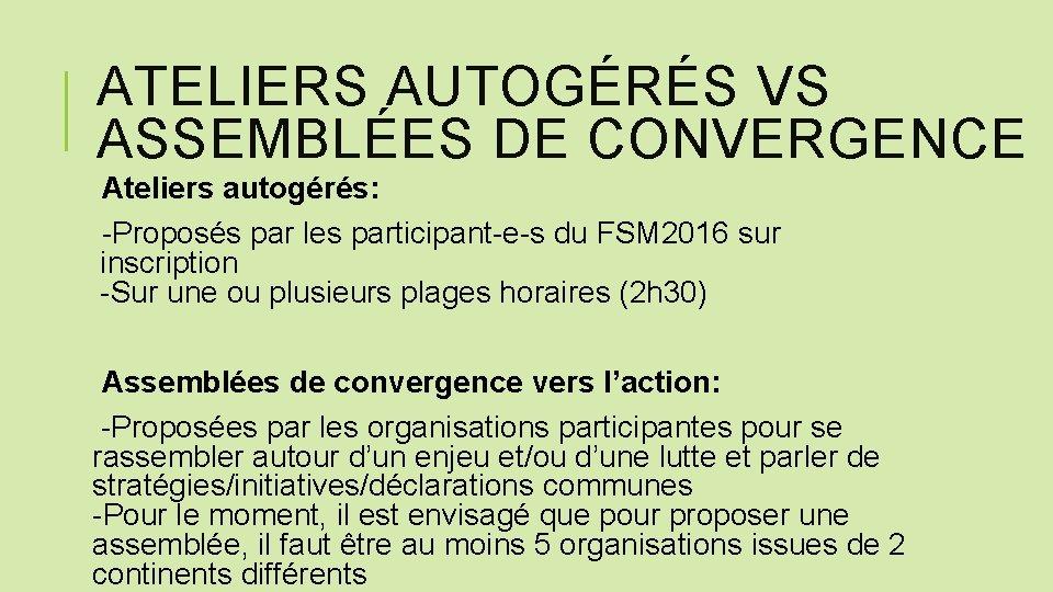 ATELIERS AUTOGÉRÉS VS ASSEMBLÉES DE CONVERGENCE Ateliers autogérés: -Proposés par les participant-e-s du FSM
