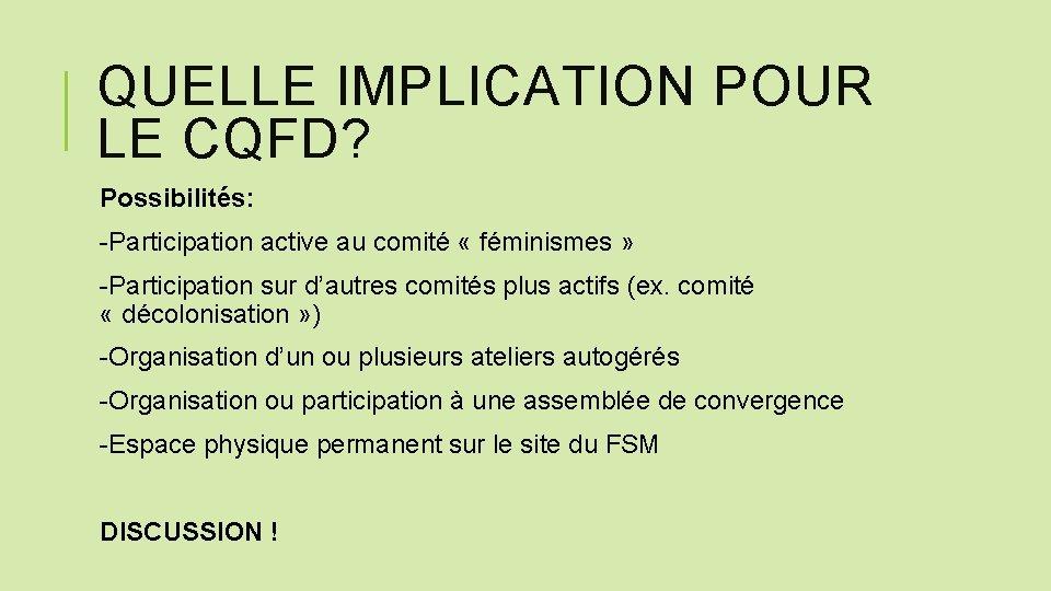 QUELLE IMPLICATION POUR LE CQFD? Possibilités: -Participation active au comité « féminismes » -Participation